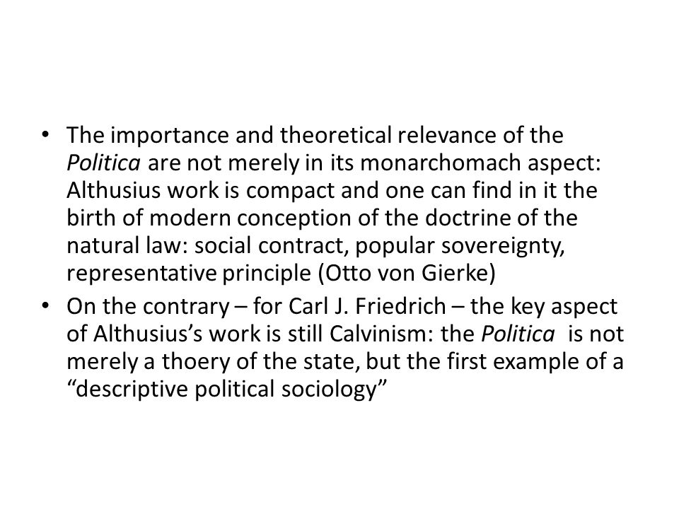 The importance and theoretical relevance of the Politica are not merely in its monarchomach aspect: Althusius work is compact and one can find in it t