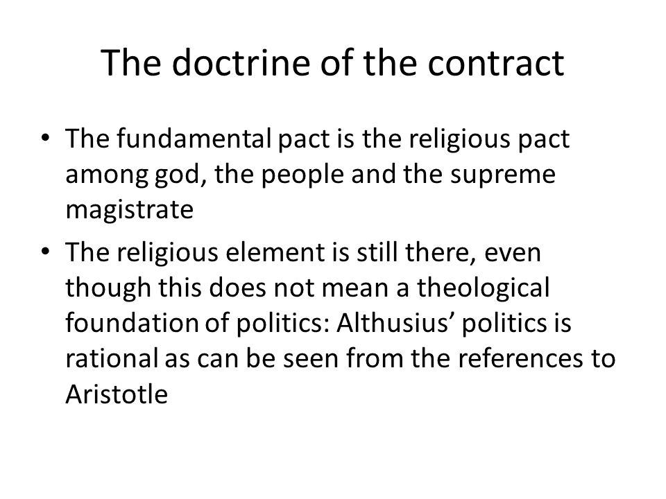 The doctrine of the contract The fundamental pact is the religious pact among god, the people and the supreme magistrate The religious element is stil
