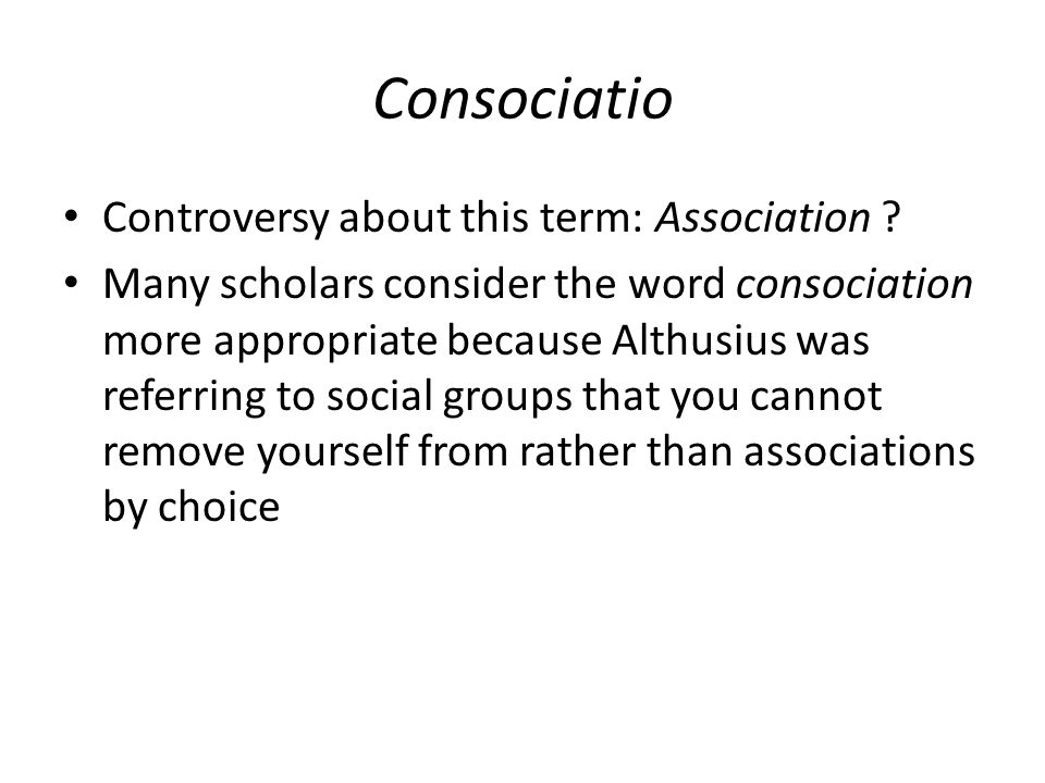 Consociatio Controversy about this term: Association .