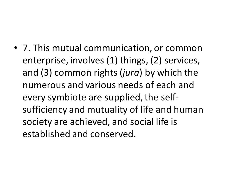 7. This mutual communication, or common enterprise, involves (1) things, (2) services, and (3) common rights (jura) by which the numerous and various