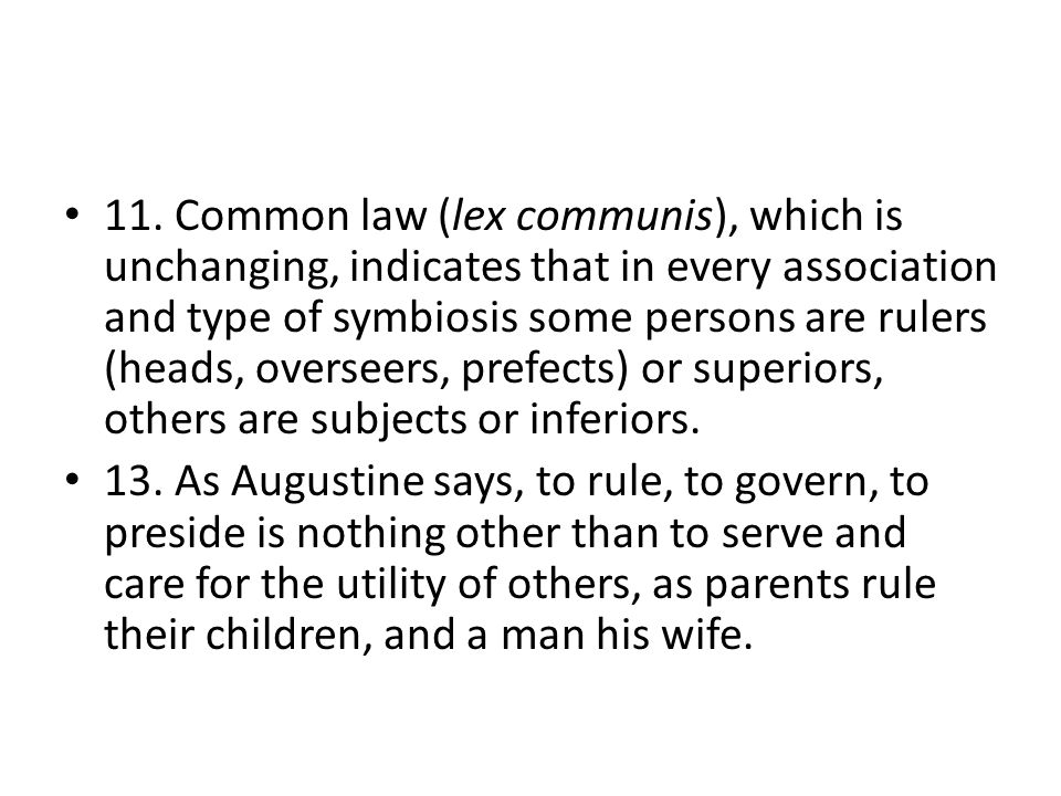 11. Common law (lex communis), which is unchanging, indicates that in every association and type of symbiosis some persons are rulers (heads, overseer