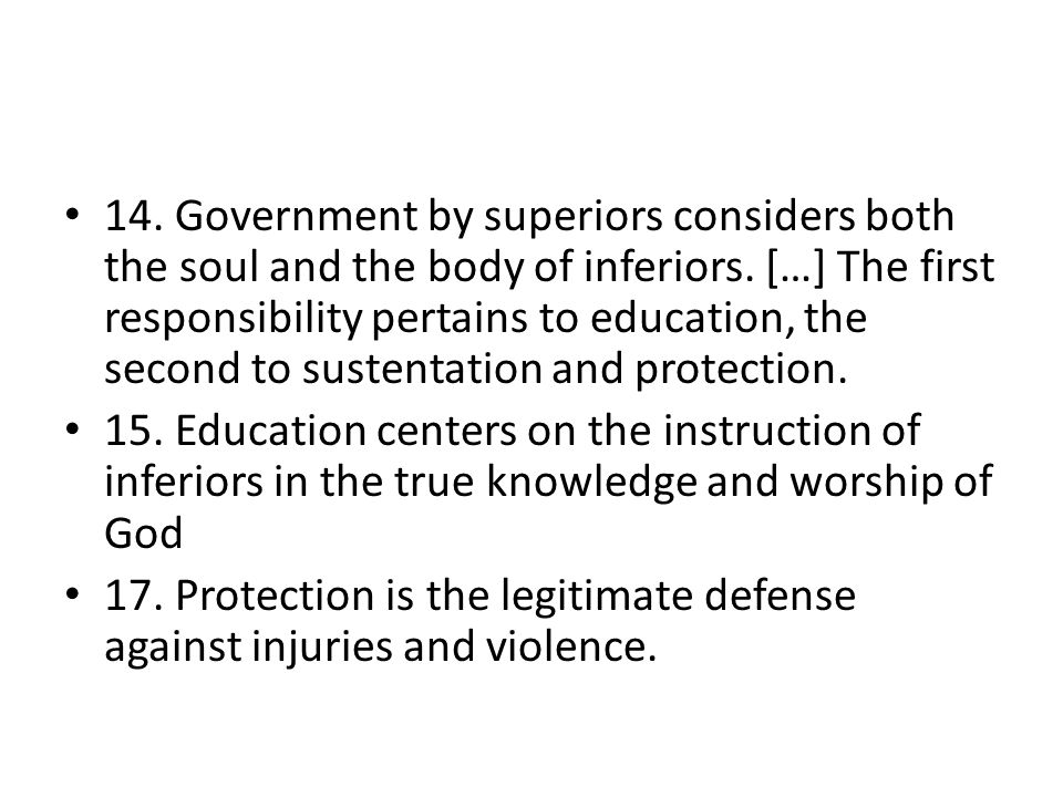 14. Government by superiors considers both the soul and the body of inferiors. […] The first responsibility pertains to education, the second to suste
