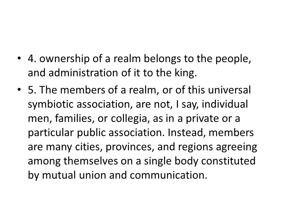 4. ownership of a realm belongs to the people, and administration of it to the king. 5. The members of a realm, or of this universal symbiotic associa