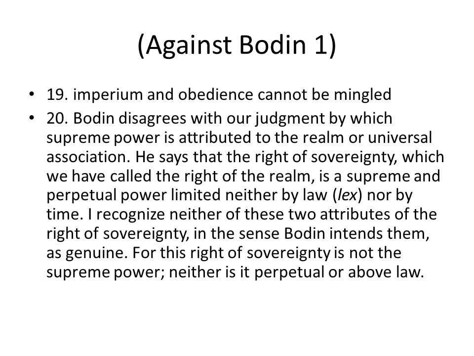 (Against Bodin 1) 19. imperium and obedience cannot be mingled 20. Bodin disagrees with our judgment by which supreme power is attributed to the realm