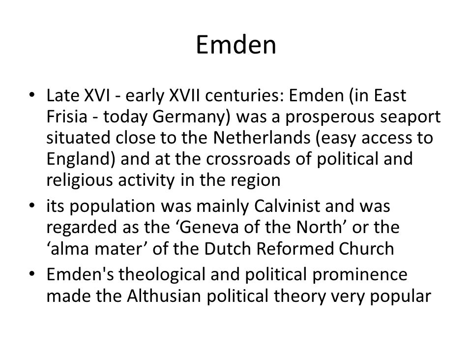 Emden Late XVI - early XVII centuries: Emden (in East Frisia - today Germany) was a prosperous seaport situated close to the Netherlands (easy access