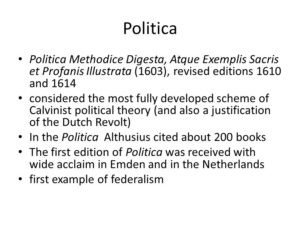 Politica Politica Methodice Digesta, Atque Exemplis Sacris et Profanis Illustrata (1603), revised editions 1610 and 1614 considered the most fully dev