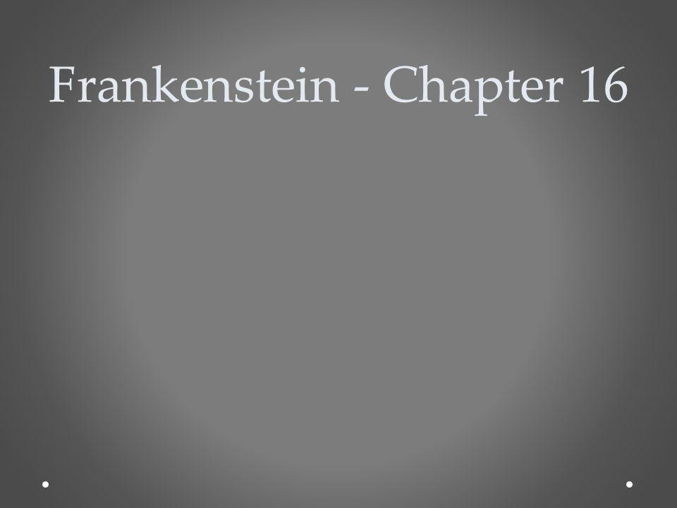 Frankenstein - Chapter 16
