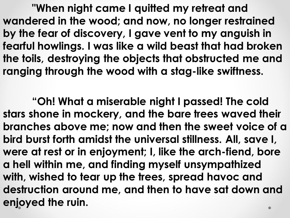 But this was a luxury of sensation that could not endure; I became fatigued with excess of bodily exertion and sank on the damp grass in the sick impotence of despair.