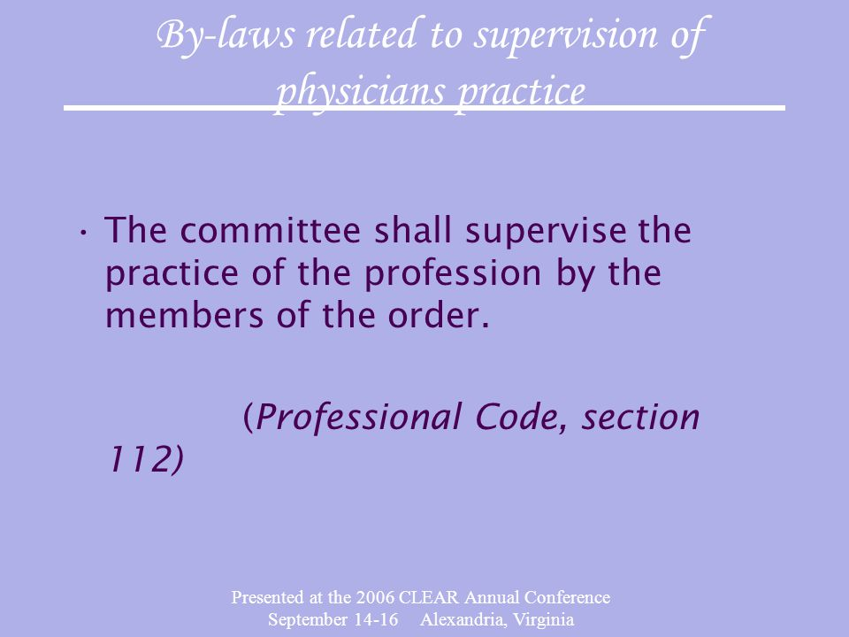 Presented at the 2006 CLEAR Annual Conference September 14-16 Alexandria, Virginia The committee shall supervise the practice of the profession by the members of the order.