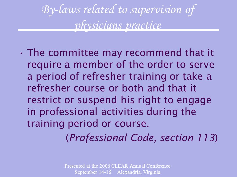 Presented at the 2006 CLEAR Annual Conference September 14-16 Alexandria, Virginia The committee may recommend that it require a member of the order to serve a period of refresher training or take a refresher course or both and that it restrict or suspend his right to engage in professional activities during the training period or course.