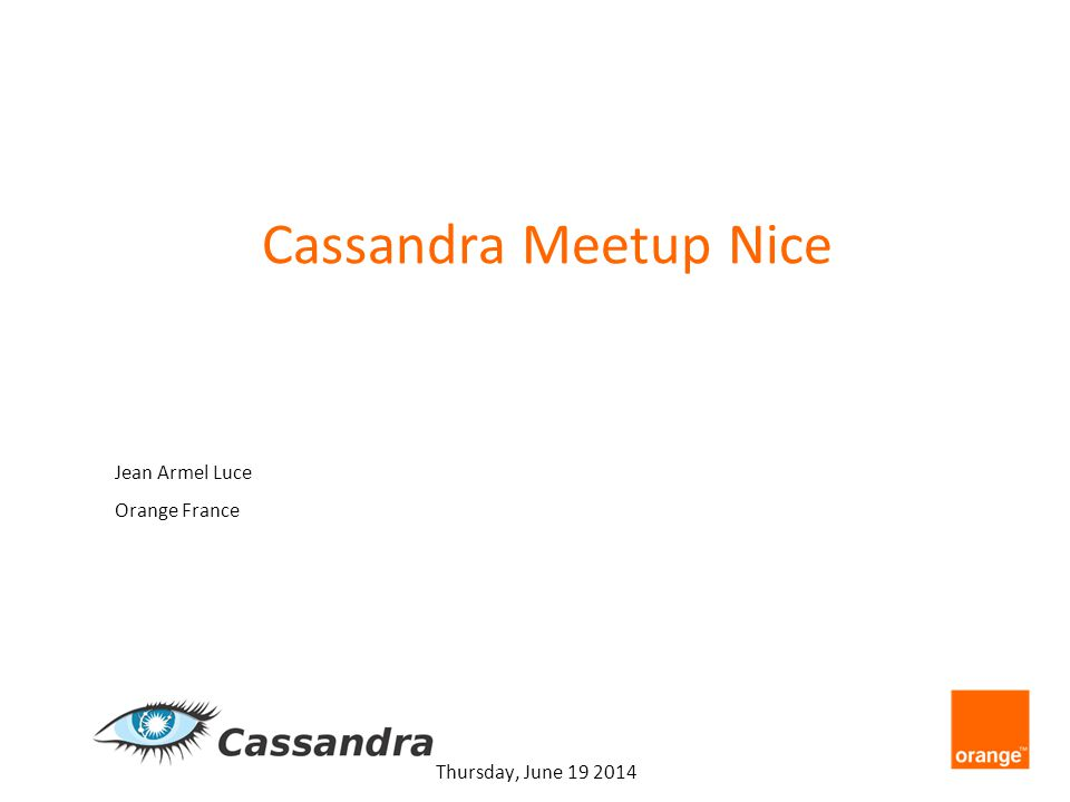 Jean Armel Luce Orange France Thursday, June 19 2014 Cassandra Meetup Nice