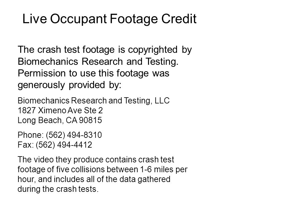 Live Occupant Footage Credit The crash test footage is copyrighted by Biomechanics Research and Testing.