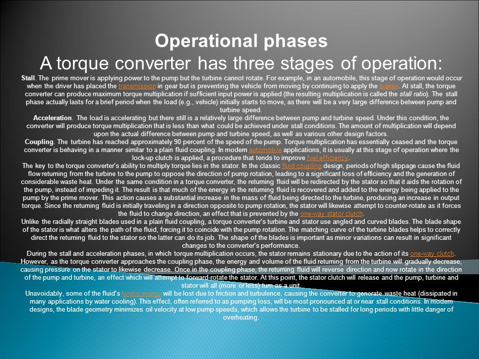 Operational phases A torque converter has three stages of operation: Stall.