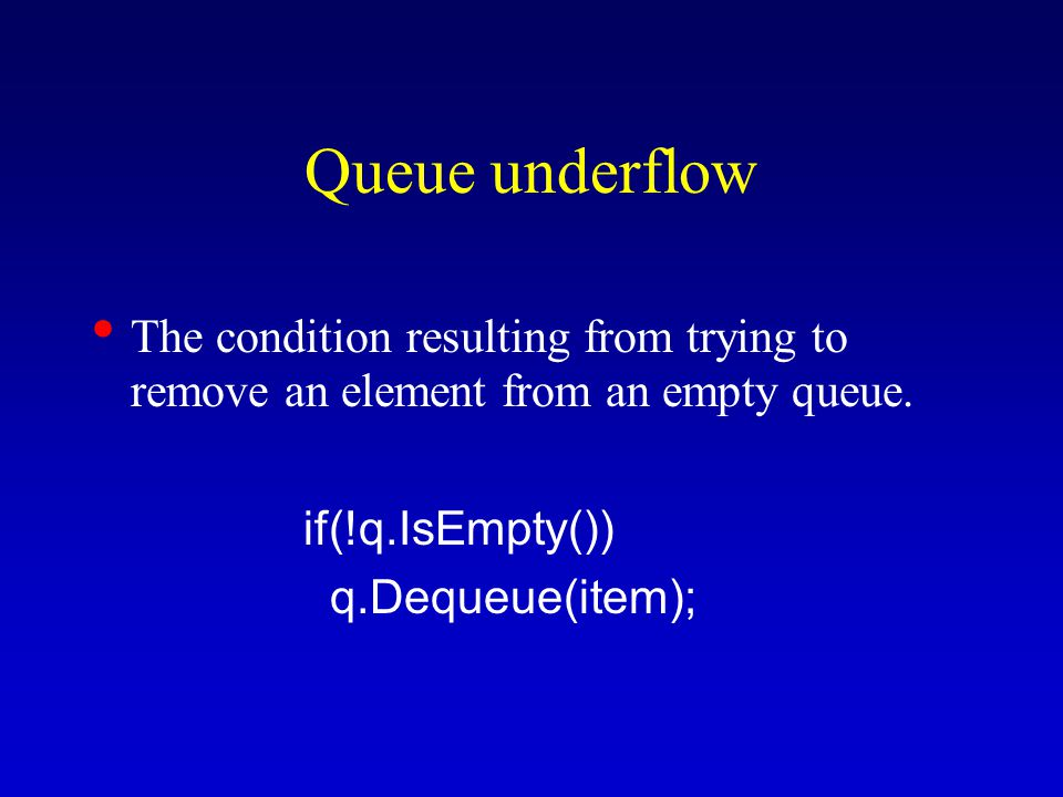 Queue underflow The condition resulting from trying to remove an element from an empty queue.
