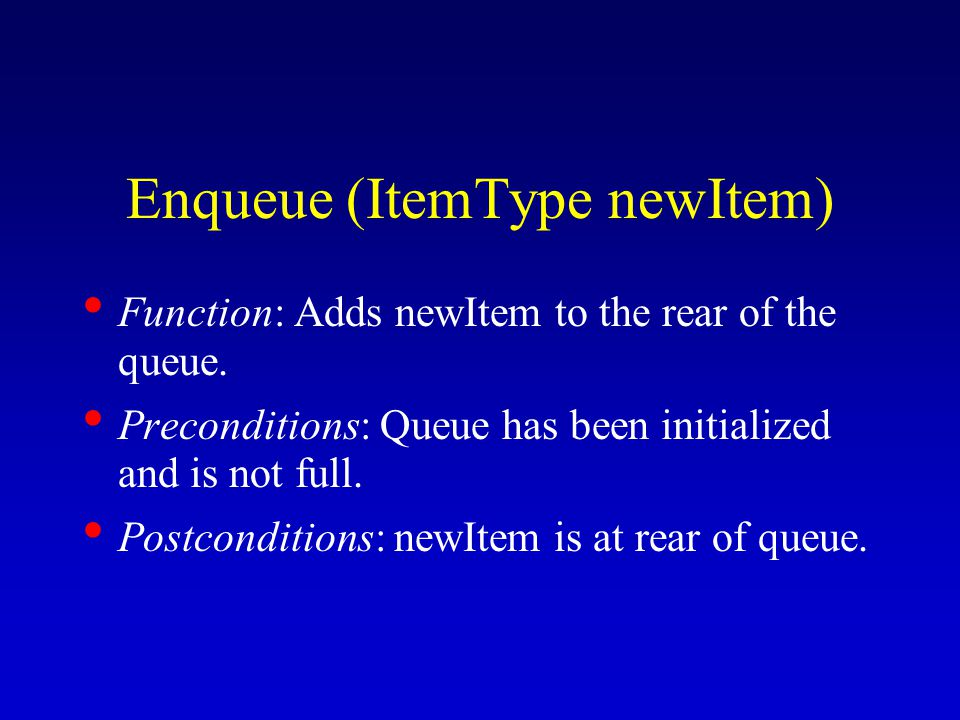 Enqueue (ItemType newItem) Function: Adds newItem to the rear of the queue.