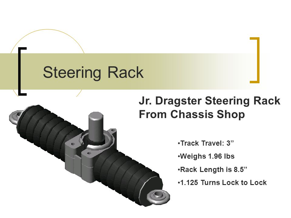 Steering Rack Track Travel: 3 Weighs 1.96 lbs Rack Length is 8.5 1.125 Turns Lock to Lock Jr.