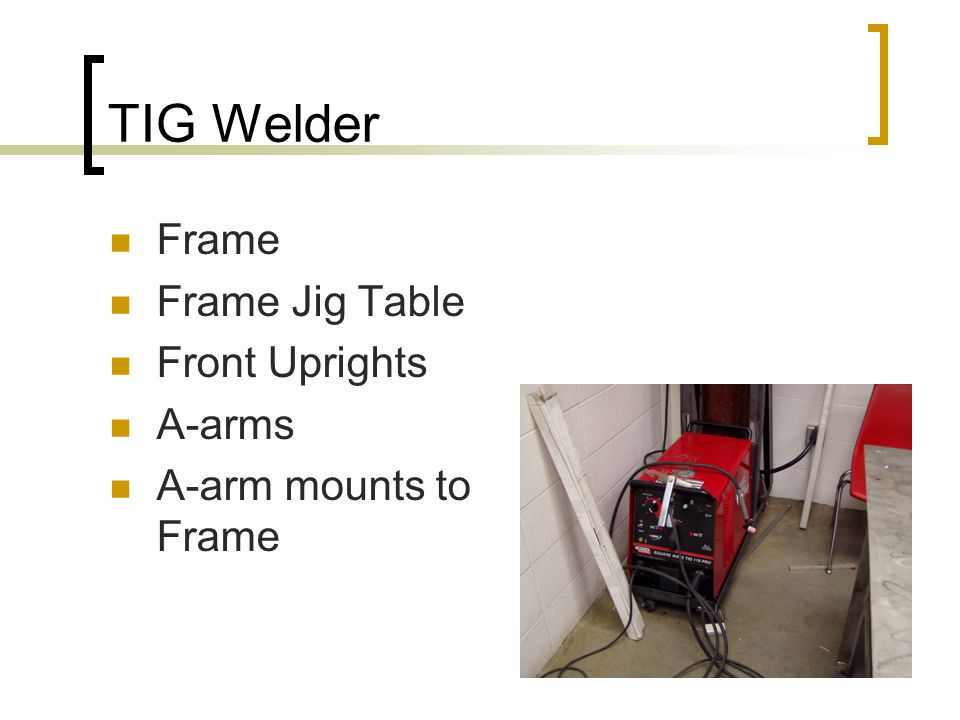 TIG Welder Frame Frame Jig Table Front Uprights A-arms A-arm mounts to Frame