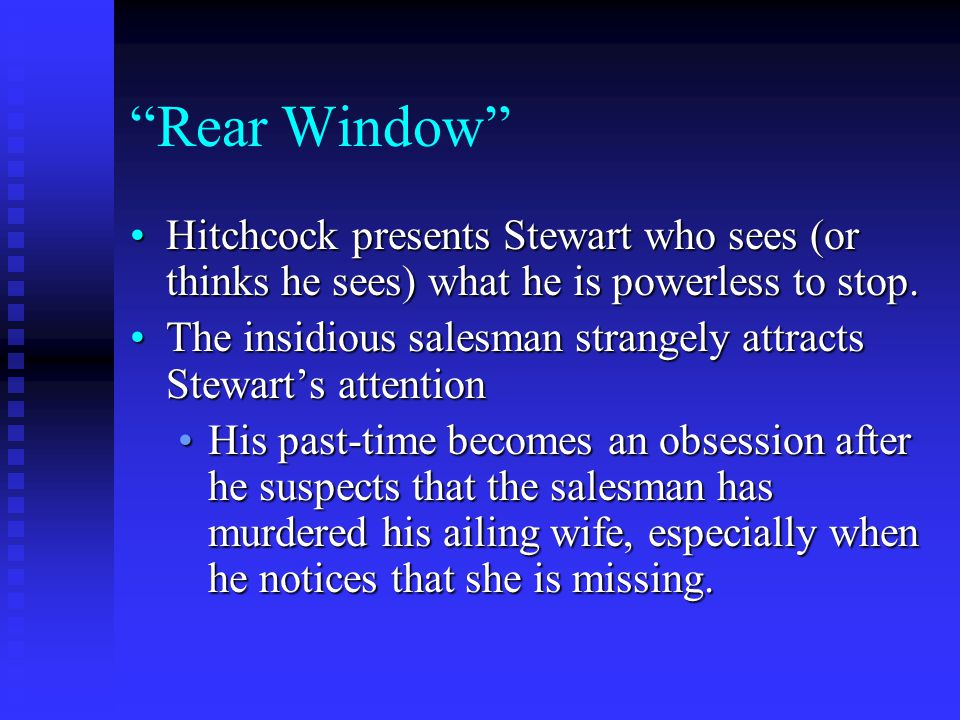 Rear Window Hitchcock presents Stewart who sees (or thinks he sees) what he is powerless to stop.Hitchcock presents Stewart who sees (or thinks he sees) what he is powerless to stop.
