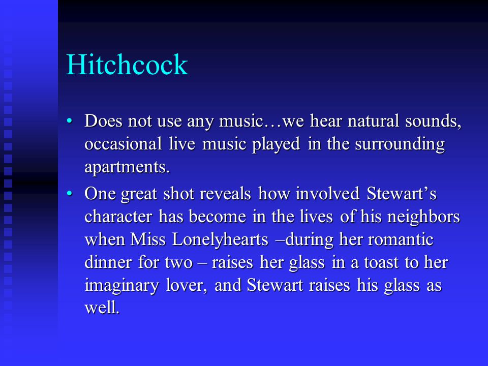 Hitchcock Does not use any music…we hear natural sounds, occasional live music played in the surrounding apartments.Does not use any music…we hear natural sounds, occasional live music played in the surrounding apartments.