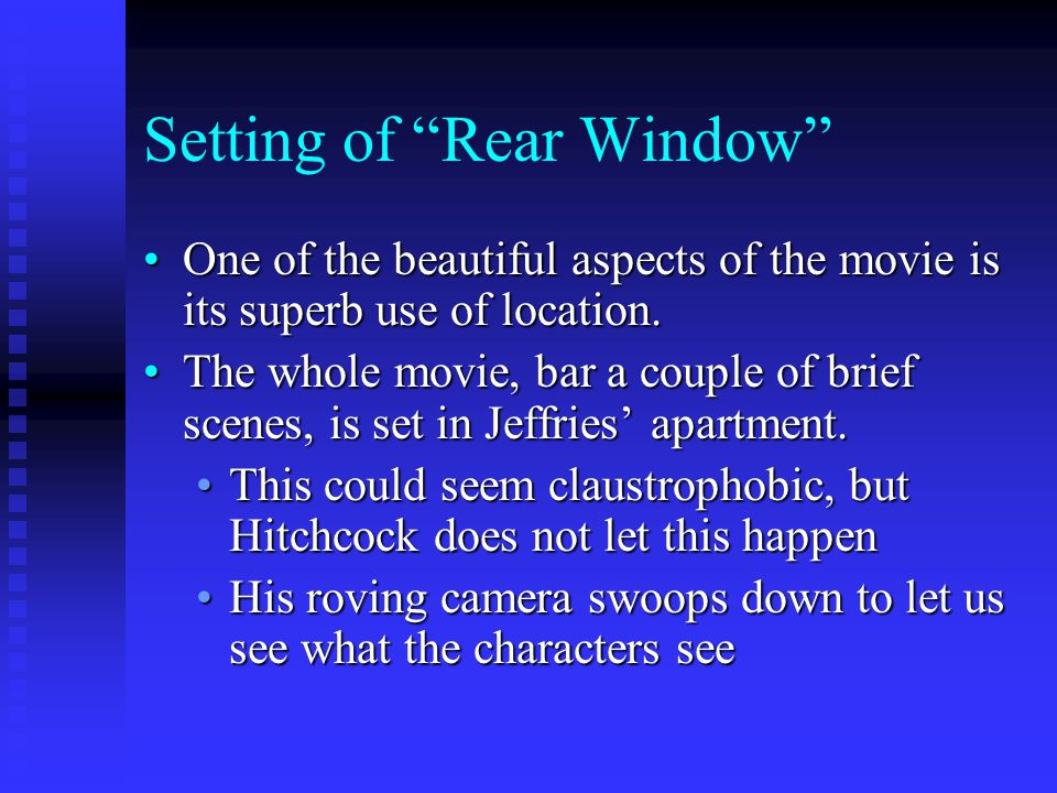 Setting of Rear Window One of the beautiful aspects of the movie is its superb use of location.One of the beautiful aspects of the movie is its superb use of location.