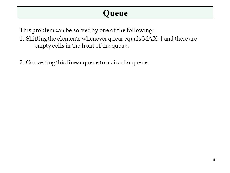 Queue This problem can be solved by one of the following: 1.