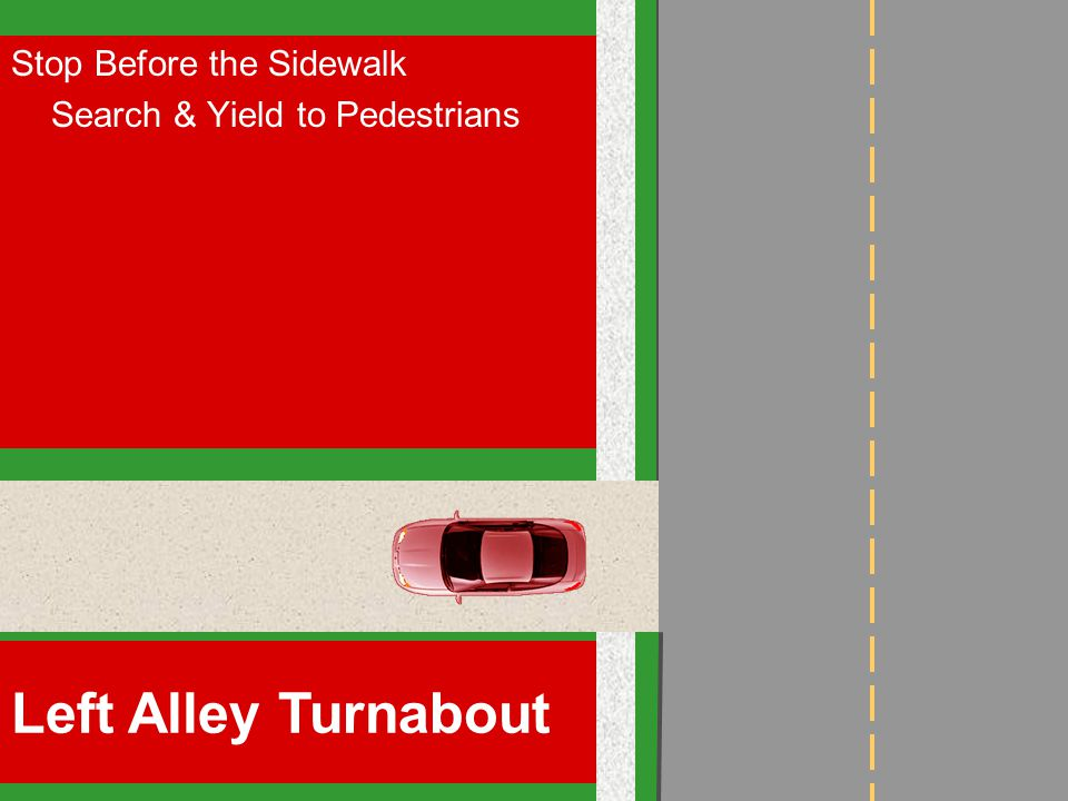 Stop Before the Sidewalk Search & Yield to Pedestrians Left Alley Turnabout