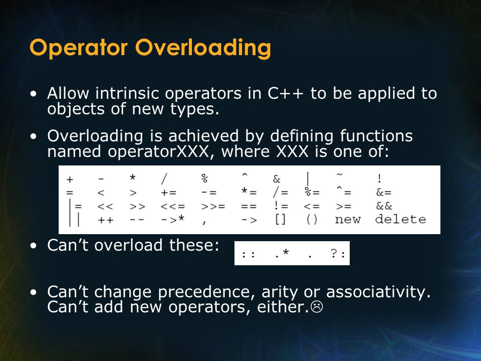 Operator Overloading Allow intrinsic operators in C++ to be applied to objects of new types.
