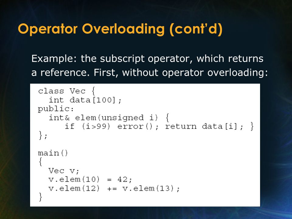 Operator Overloading (cont'd) Example: the subscript operator, which returns a reference.