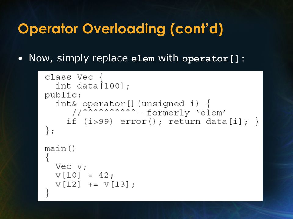 Operator Overloading (cont'd) Now, simply replace elem with operator[]: