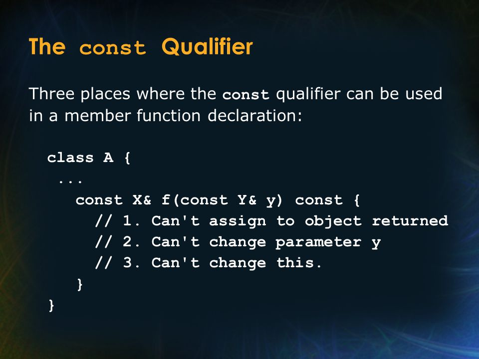 The const Qualifier Three places where the const qualifier can be used in a member function declaration: class A {...