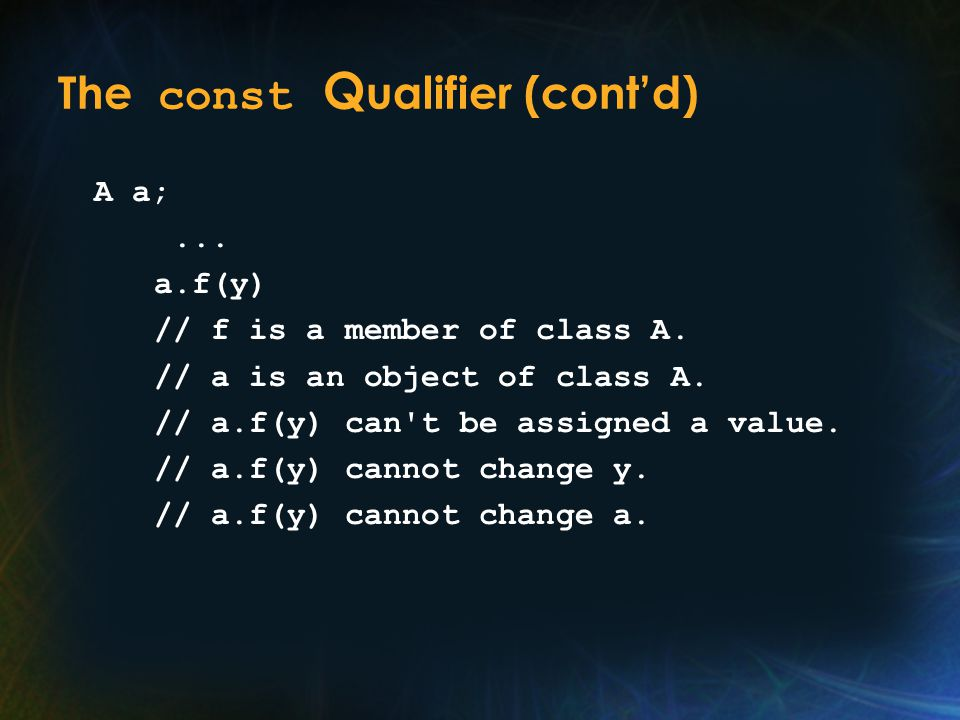 The const Q ualifier (cont'd) A a;...a.f(y) // f is a member of class A.