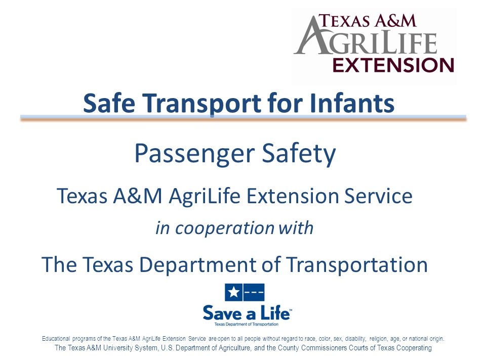 Passenger Safety Texas A&M AgriLife Extension Service in cooperation with The Texas Department of Transportation Safe Transport for Infants Educationa