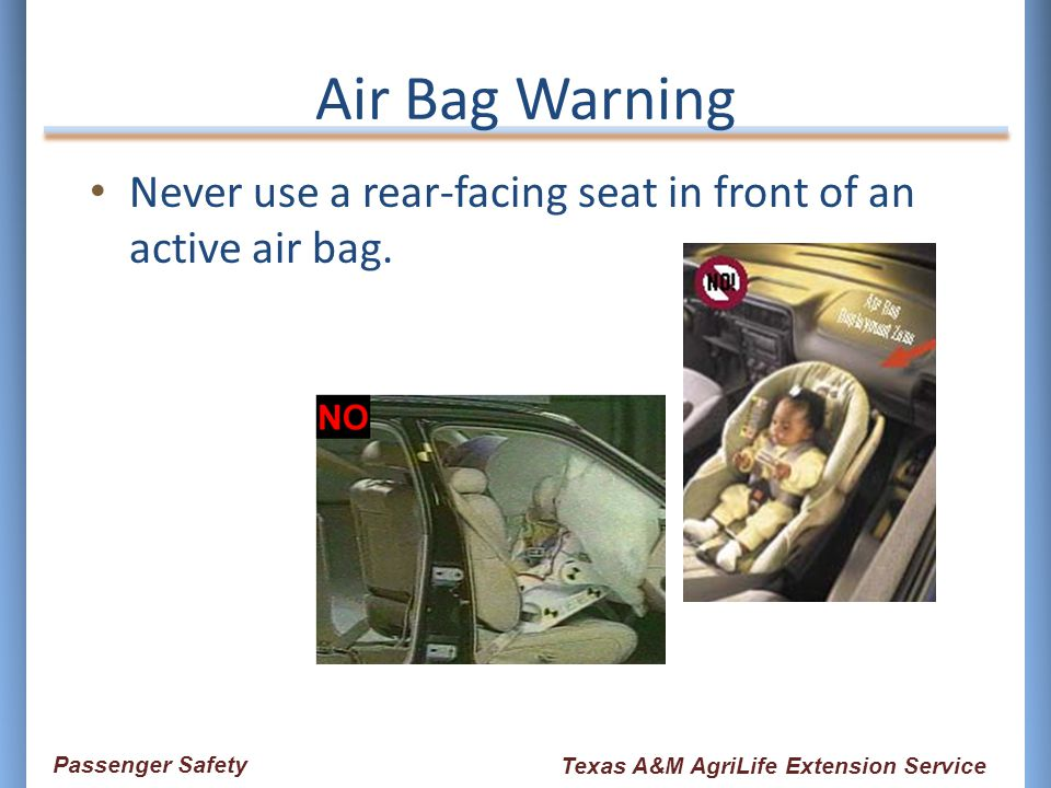 Never use a rear-facing seat in front of an active air bag. Air Bag Warning Passenger Safety Texas A&M AgriLife Extension Service