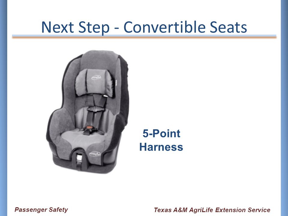 Next Step - Convertible Seats 5-Point Harness Passenger Safety Texas A&M AgriLife Extension Service