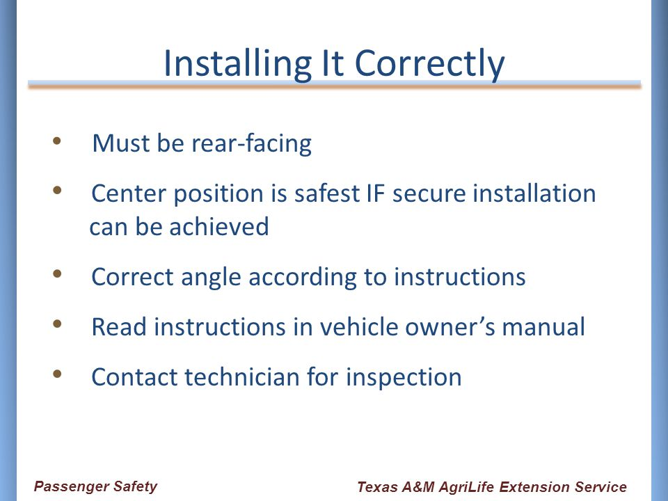 Installing It Correctly Must be rear-facing Center position is safest IF secure installation can be achieved Correct angle according to instructions R