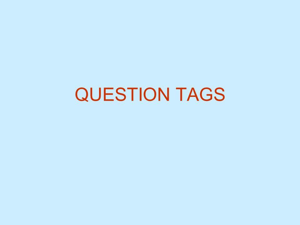 QUESTION TAGS (1) Son coletillas en forma de pregunta que se colocan al final de una frase para confirmar si se está de acuerdo o no con lo que decimos: Oración afirmativa > question tag negativa You are British, aren't you.
