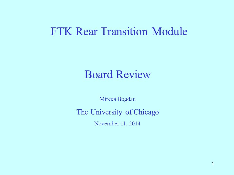 1 FTK Rear Transition Module Mircea Bogdan The University of Chicago November 11, 2014 Board Review