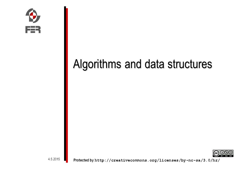 Algorithms and data structures Protected by http://creativecommons.org/licenses/by-nc-sa/3.0/hr/ 4.5.2015