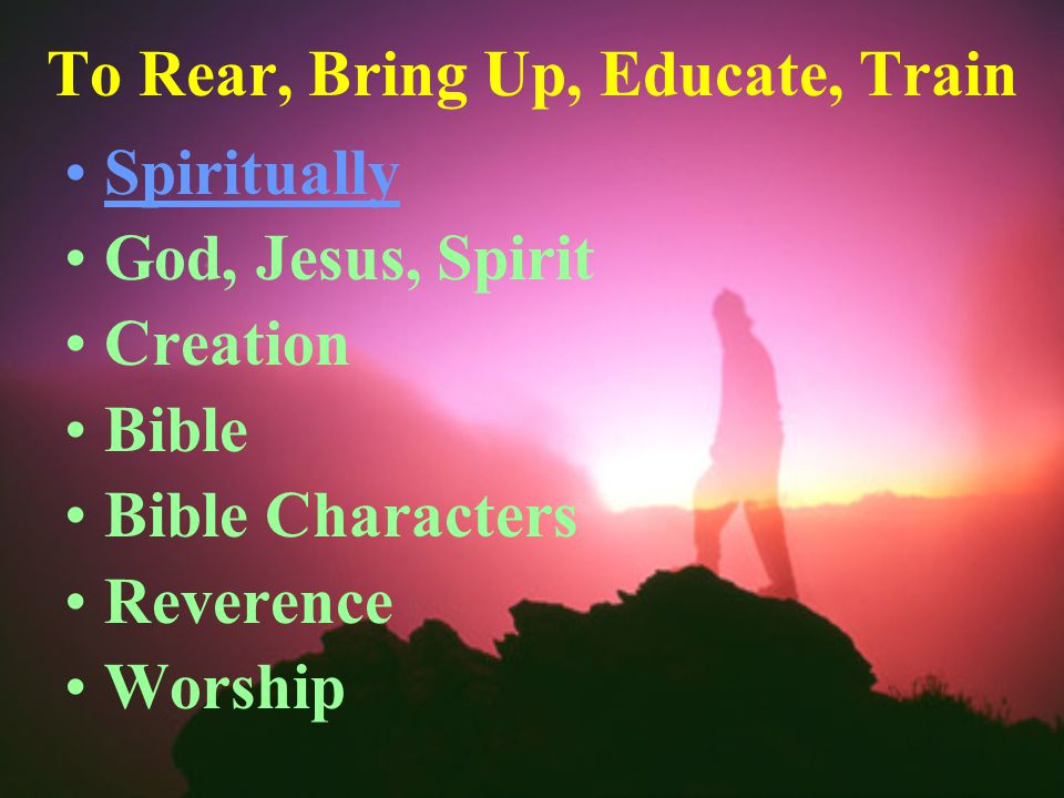 To Rear, Bring Up, Educate, Train Spiritually God, Jesus, Spirit Creation Bible Bible Characters Reverence Worship