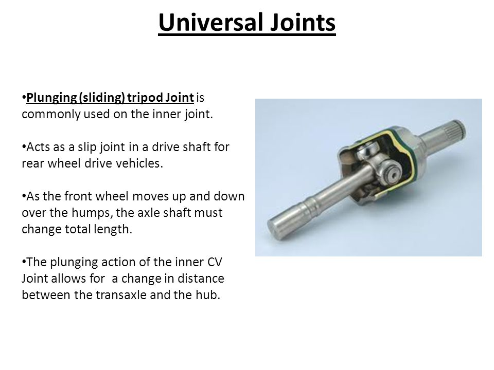 Universal Joints Plunging (sliding) tripod Joint is commonly used on the inner joint.