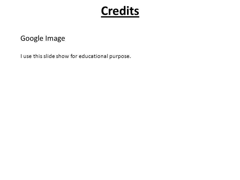 Credits Google Image I use this slide show for educational purpose.