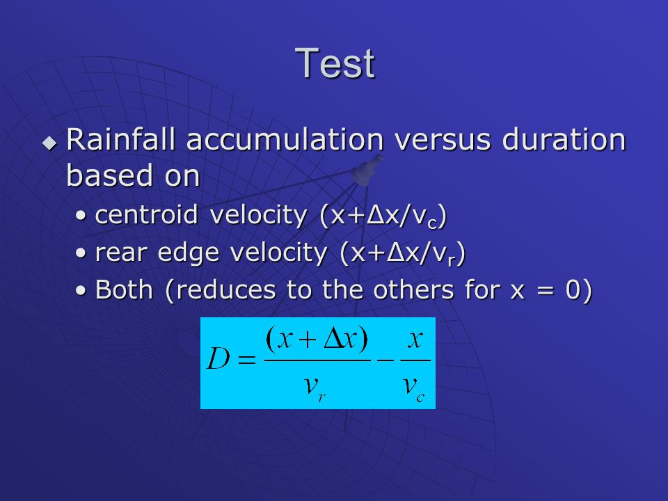 Test  Rainfall accumulation versus duration based on centroid velocity (x+Δx/v c )centroid velocity (x+Δx/v c ) rear edge velocity (x+Δx/v r )rear edge velocity (x+Δx/v r ) Both (reduces to the others for x = 0)Both (reduces to the others for x = 0)