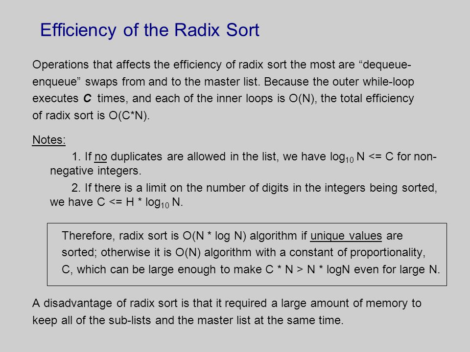 Efficiency of the Radix Sort Operations that affects the efficiency of radix sort the most are dequeue- enqueue swaps from and to the master list.