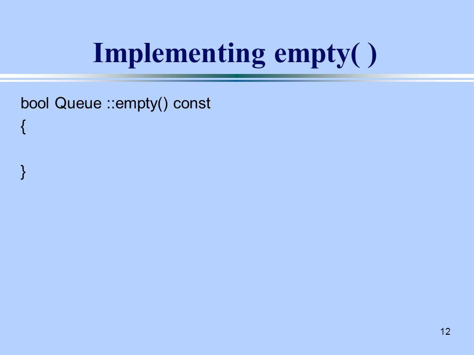 12 Implementing empty( ) bool Queue ::empty() const { }