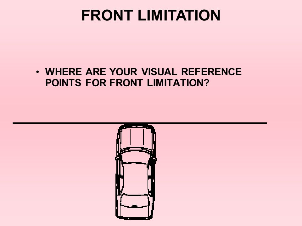 WHERE ARE YOUR VISUAL REFERENCE POINTS FOR FRONT LIMITATION? FRONT LIMITATION