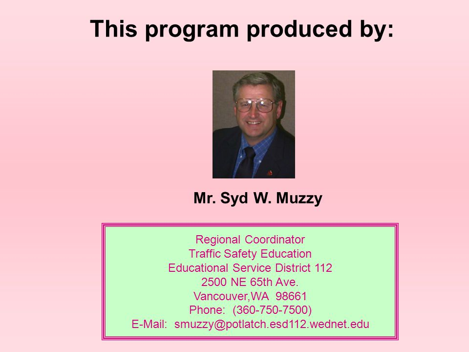 Mr. Syd W. Muzzy Regional Coordinator Traffic Safety Education Educational Service District 112 2500 NE 65th Ave. Vancouver,WA 98661 Phone: (360-750-7