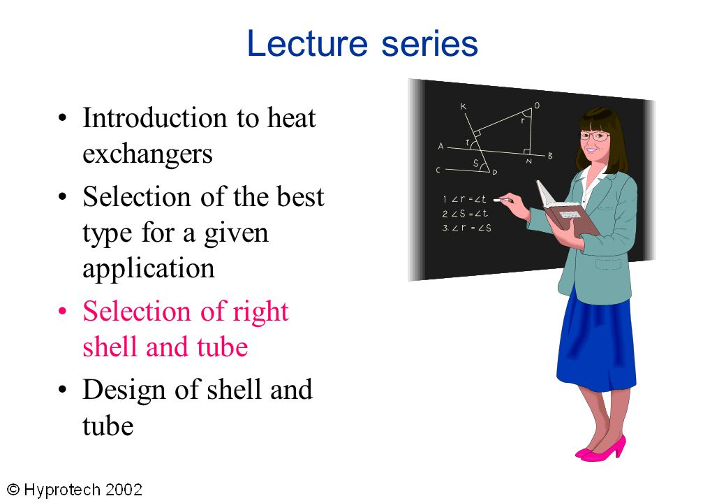 Lecture series Introduction to heat exchangers Selection of the best type for a given application Selection of right shell and tube Design of shell an