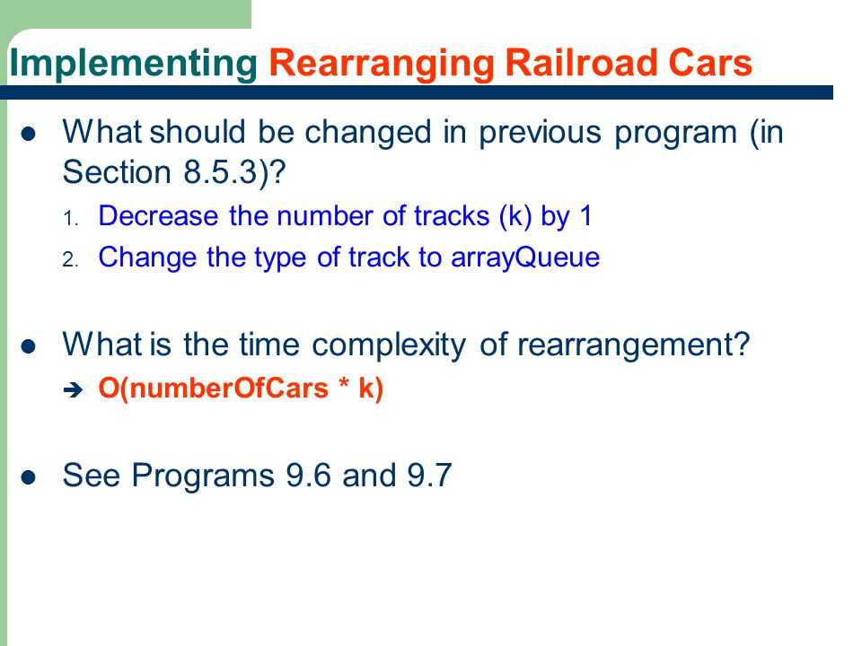 35 Rearranging Railroad Cars When a car is to be moved to a holding track, use the following selection method: – Move a car c to a holding track that