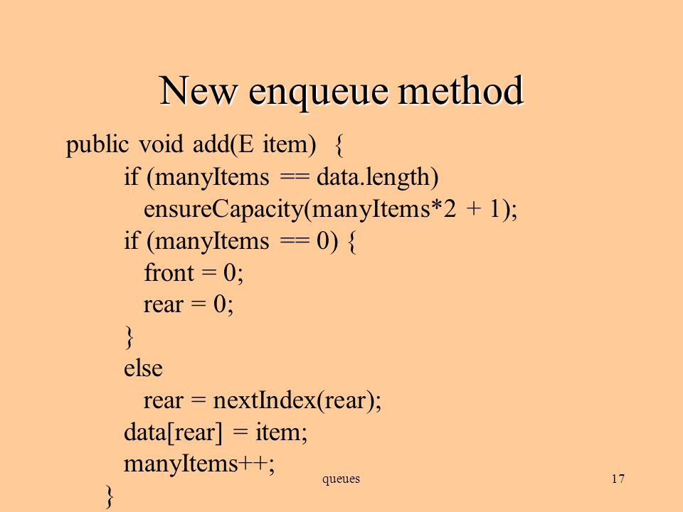 queues16 Circular queue implementation Add helper function nextIndex as private method of queue class: private int nextIndex(int i) { if (++i == data.length) return 0; else return i; } Call method from enqueue and dequeue