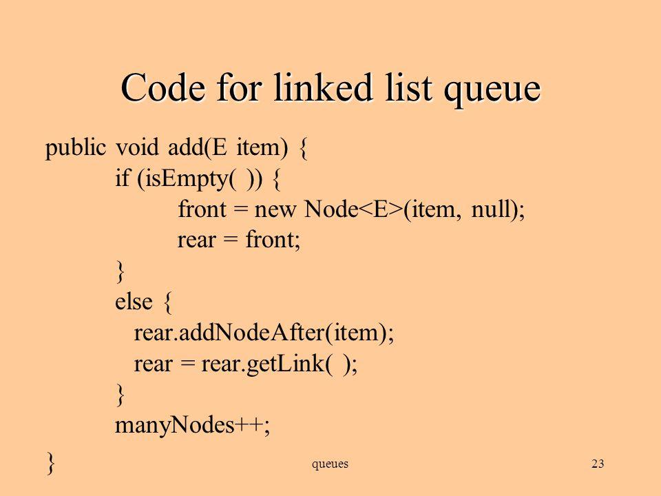 queues22 Code for linked list queue public class LinkedQueue implements Cloneable{ private int manyNodes; private Node front; private Node rear; public LinkedQueue( ) { front = null; rear = null; }